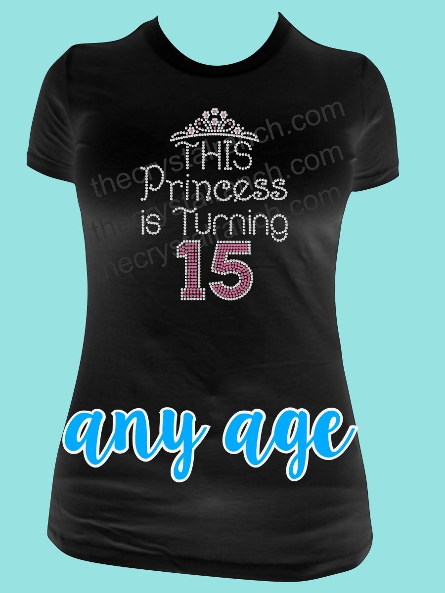 This Princess is turning ANY Age Rhinestone Tee TG134
