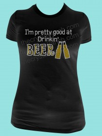 I'm Pretty Good at Drinkin' Beer Rhinestone Tee TB038