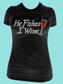 He Fishes, I Wine! Rhinestone Tee TB044