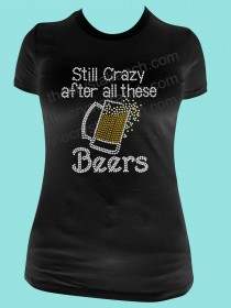 Still Crazy After all these Beers! Rhinestone Tee TB052