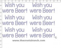 Wish you were Beer! - Petite (6) Rhinestone Transfer CRK128