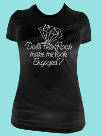 Does this Rock Make me Look Engaged? Rhinestone Tee TF061