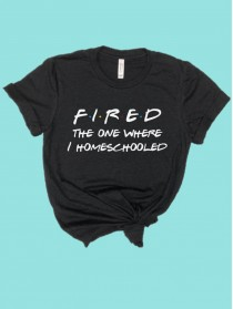 Fired the One Where I Homeschooled Rhinestone and Screen Print Tee TBV006