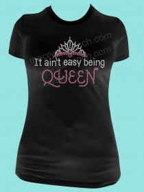 It Ain't Easy Being Queen Rhinestone Tee TG055