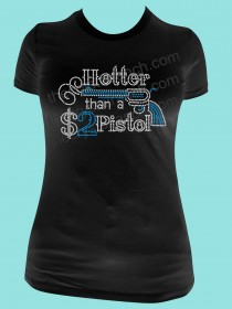Hotter than a $2 Pistol Tee TR061