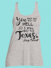 You May All Go to Hell and I'll Go to Texas Davey Crockett Rhinestone and Screen Print Tee TRS029